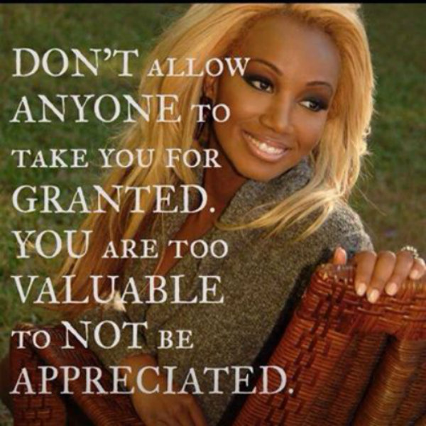 Dont be taken for granted.2