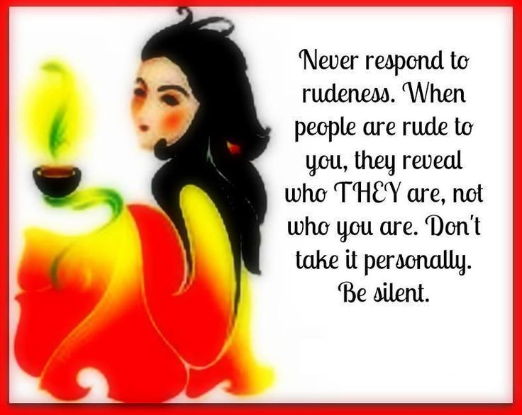 Don't respond to rudeness..